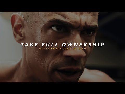 TAKE FULL OWNERSHIP - Best Motivational Video