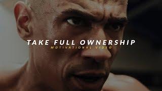 TAKE FULL OWNERSHIP - Best Motivational Video