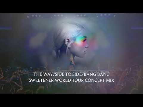 21-23. The Way/Side To Side/Bang Bang (Sweetener World Tour Concept Mix) | Ariana Grande