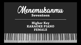 [3.87 MB] Menemukanmu (KARAOKE PIANO COVER) Seventeen (Female Key)