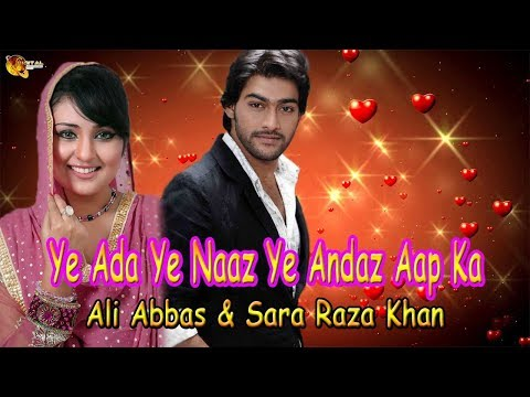 Ye Ada Ye Naaz Ye Andaz Aap Ka  Ali Abbas  Sara Raza Khan   Song