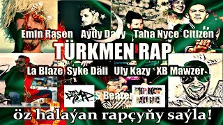 S Beater Syke Däli Emin Rasen Taha Nyce Abdy Daýy Uly Kazy Citizen La Blaze XB Mawzer TURKMEN RAP
