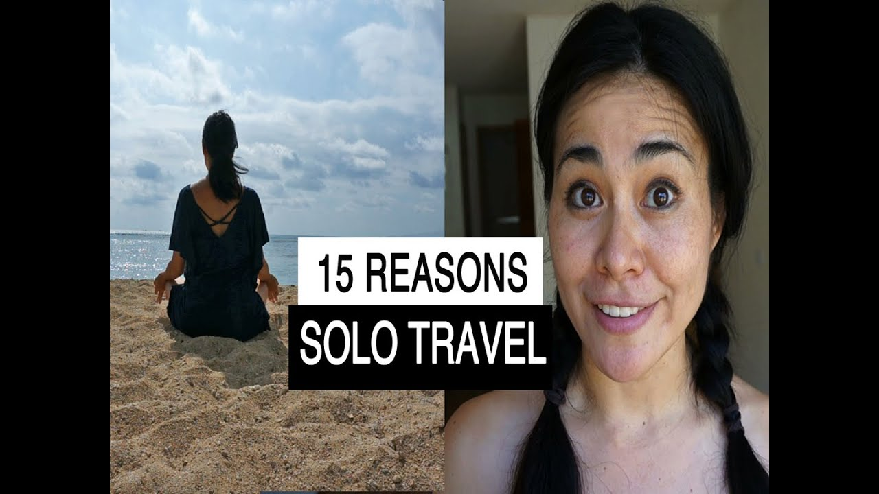 solo traveling reasons travel alone
