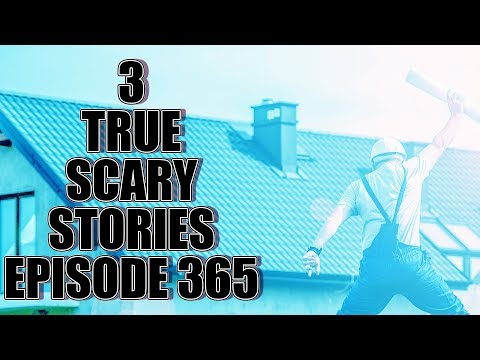 3 TRUE SCARY STORIES EPISODE 365