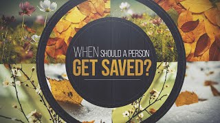 Pastor Mike Wells: When Should a Person Get Saved?
