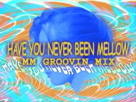 Have You Never Been Mellow (MM Groovin' Mix) Full Version