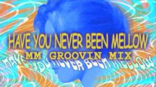 Have You Never Been Mellow (MM Groovin