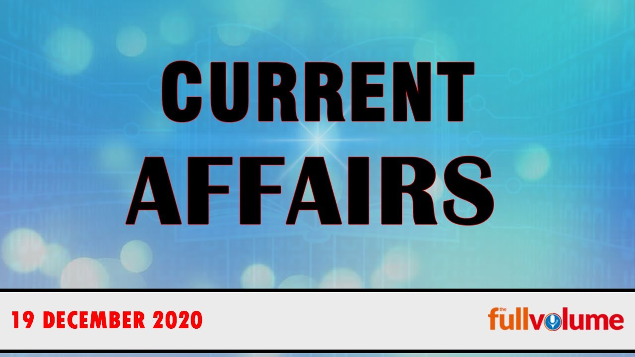 Download Current Affairs 19 December 2020 | The full volume