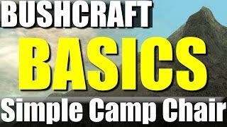Bushcraft Basics: #1- How To Make A Camp Chair