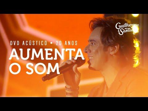 Guilherme e Santiago - Aumenta o Som - [DVD Acústico 20 Anos]
