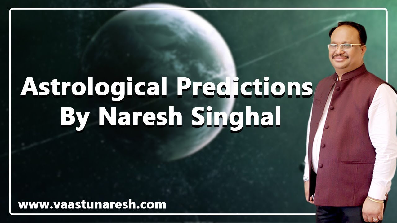 Astrological Predictions By Naresh Singhal