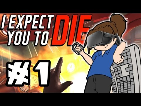 Let's VR:  I Expect You To Die -- Part 1 / 3 [Oculus Rift + Touch]