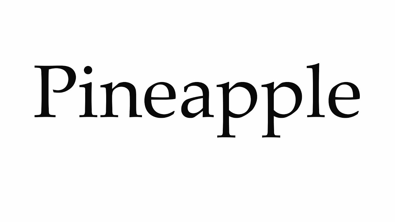 How to Pronounce Pineapple