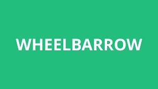 How To Pronounce Wheelbarrow - Pronunciation Academy