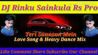 Teri Saanson Mein (Love Song & Heavy Dance Mix )Dj Rinku Sainkula (Rs Pro)