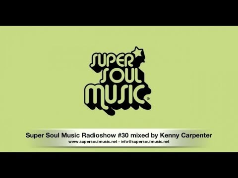 Super Soul Music Radioshow #30 Mixed By Kenny Carpenter
