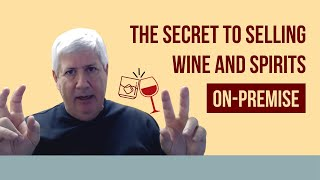 The Secret to Selling Wine and Spirits On Premise