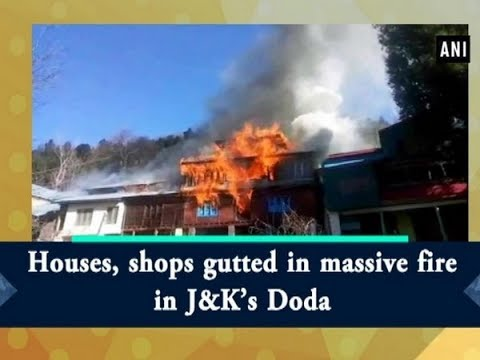 Houses, shops gutted in massive fire in J&K's Doda - Jammu and Kashmir News