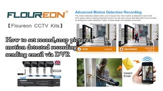 【Floureon CCTV KIT】How to set record,snap pictures,motion detected recording + sending email via DVR