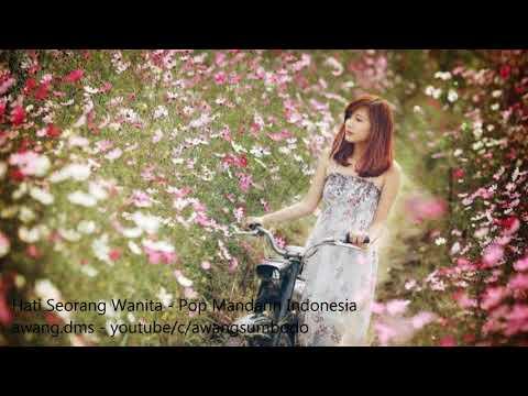 Hati Seorang Wanita - Pop Mandarin Indonesia