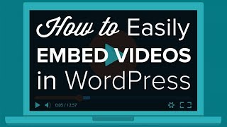 How to Easily Embed Videos in WordPress Blog Posts