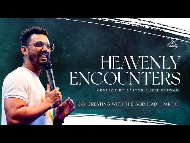 Heavenly Encounters (Co-Creating With The Godhead | Part 6) | Ps. Ankit Sajwan | Folj Church