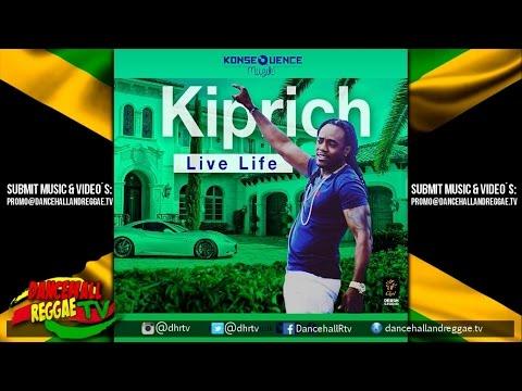 Kiprich - Live Life ▶KonseQuence Muzik ▶Dancehall ▶Reggae 2016