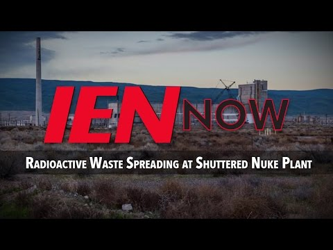 IEN NOW: Radioactive Waste Spreading at Shuttered Nuke Plant