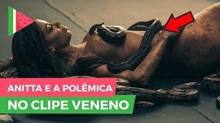 ANITTA E A POLÊMICA NO CLIPE VENENO