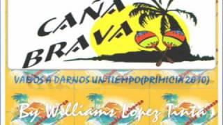 CAÑA BRAVA - VAMOS A DARNOS UN TIEMPO(PRIMICIA  AGOSTO 2010)