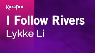 Karaoke I Follow Rivers - Lykke Li *