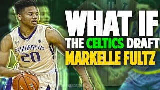 What If MARKELLE FULTZ Is Drafted By THE CELTICS?!