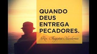 Quando Deus entrega pecadores - Rev. Augustus Nicodemus