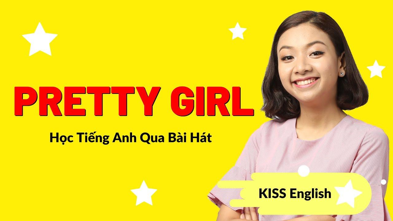 PRETTY GIRL – Học Tiếng Anh Qua Bài Hát | KISS English