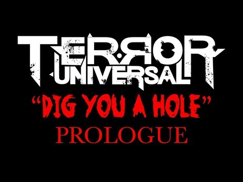 """TERROR UNIVERSAL """"DIG YOU A HOLE"""" PROLOGUE"""