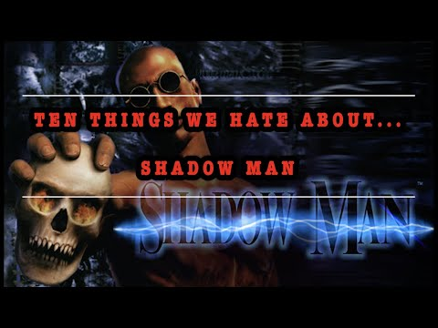 Ten Things We Hate About... Shadow Man!