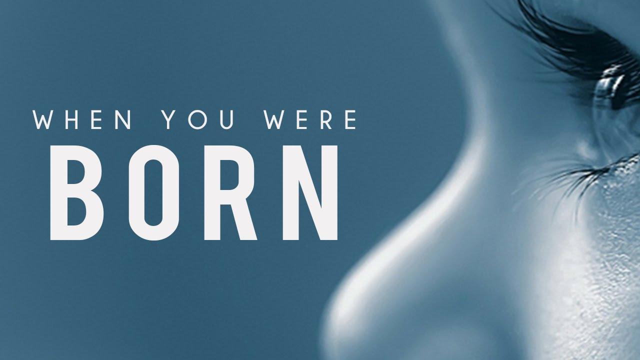 When You Were Born [Mind Blowing Reminder]