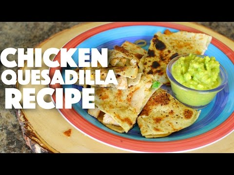 Chicken Quesadilla Recipe-Mexican recipes