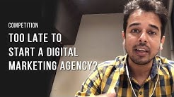 Is it too late to Start a Digital Marketing Agency?