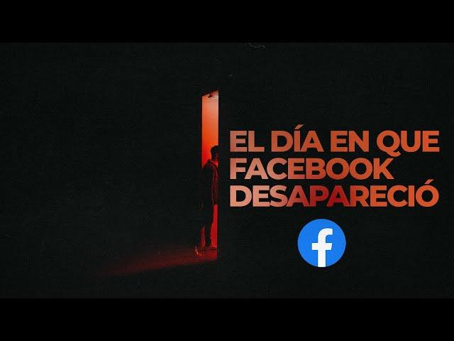 El día en que Facebook desapareció