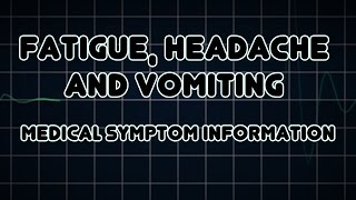 Fatigue, Headache and Vomiting (Medical Symptom)