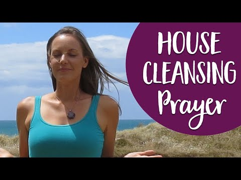 House Cleansing Prayer - Call In Spiritual Cleansing For Your Home