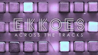 EKKOES - Across the Tracks