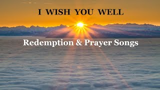 Redemption & Prayer Songs, I WISH YOU WELL- Inspirational Gospel Songs Playlist - Lifebreakthrough