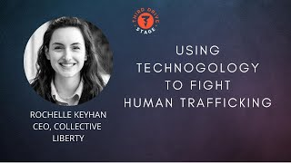 Rochelle Keyhan - Using Technology to Fight Human Trafficking
