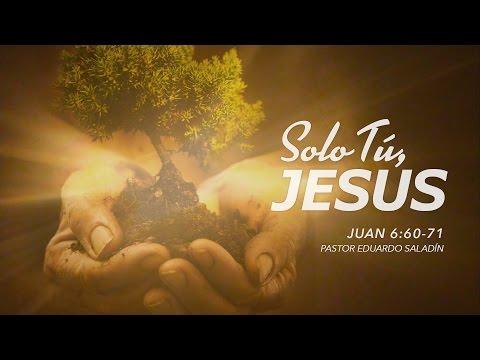 """""""Sólo Tú Jesús"""" Juan 6:60-71 Ps. Eduardo Saladin"""