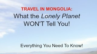 Mongolia Travel: What the Lonely Planet WON'T Tell You!