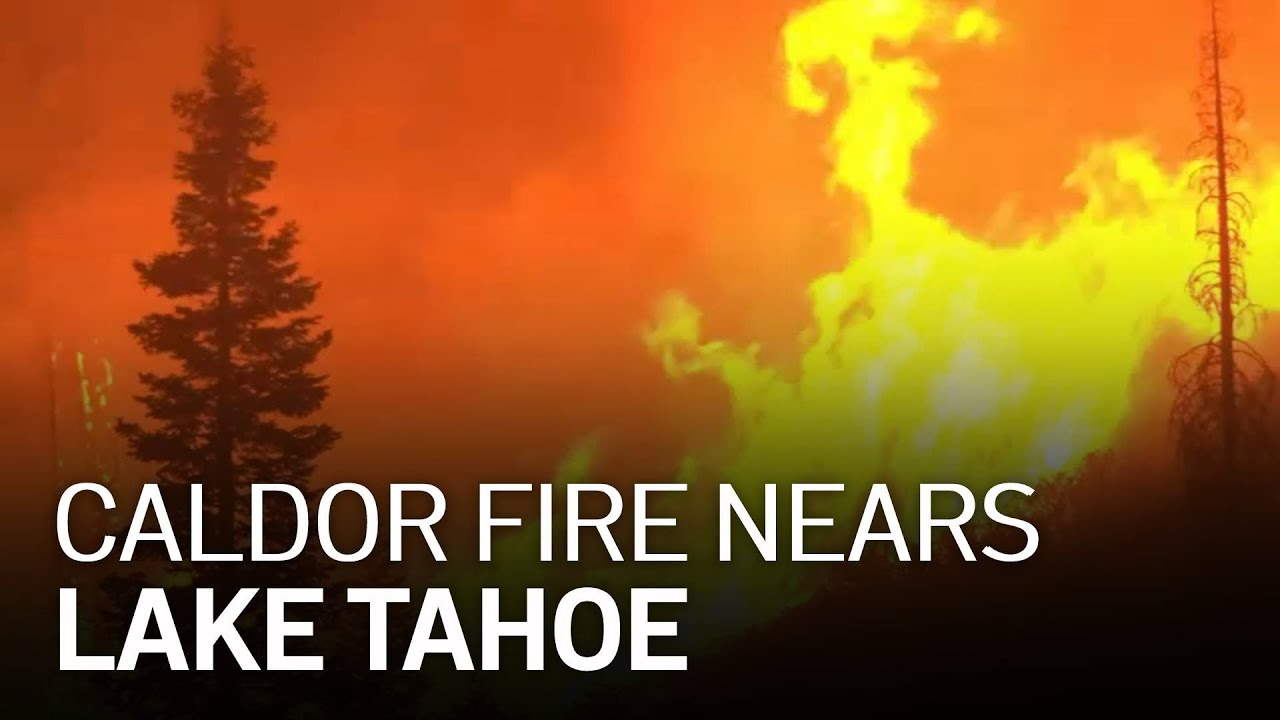 Caldor Fire approaches Lake Tahoe after mass evacuation