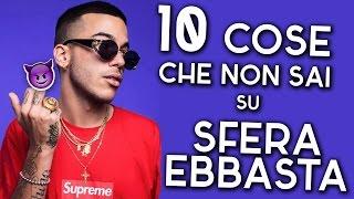 10 COSE CHE NON SAI SU SFERA EBBASTA 😈