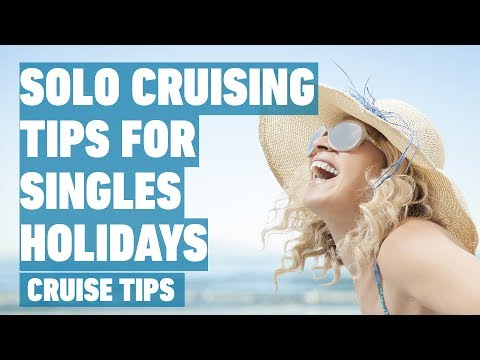 Solo Cruising Tips For Singles Holidays | Cruise Tips